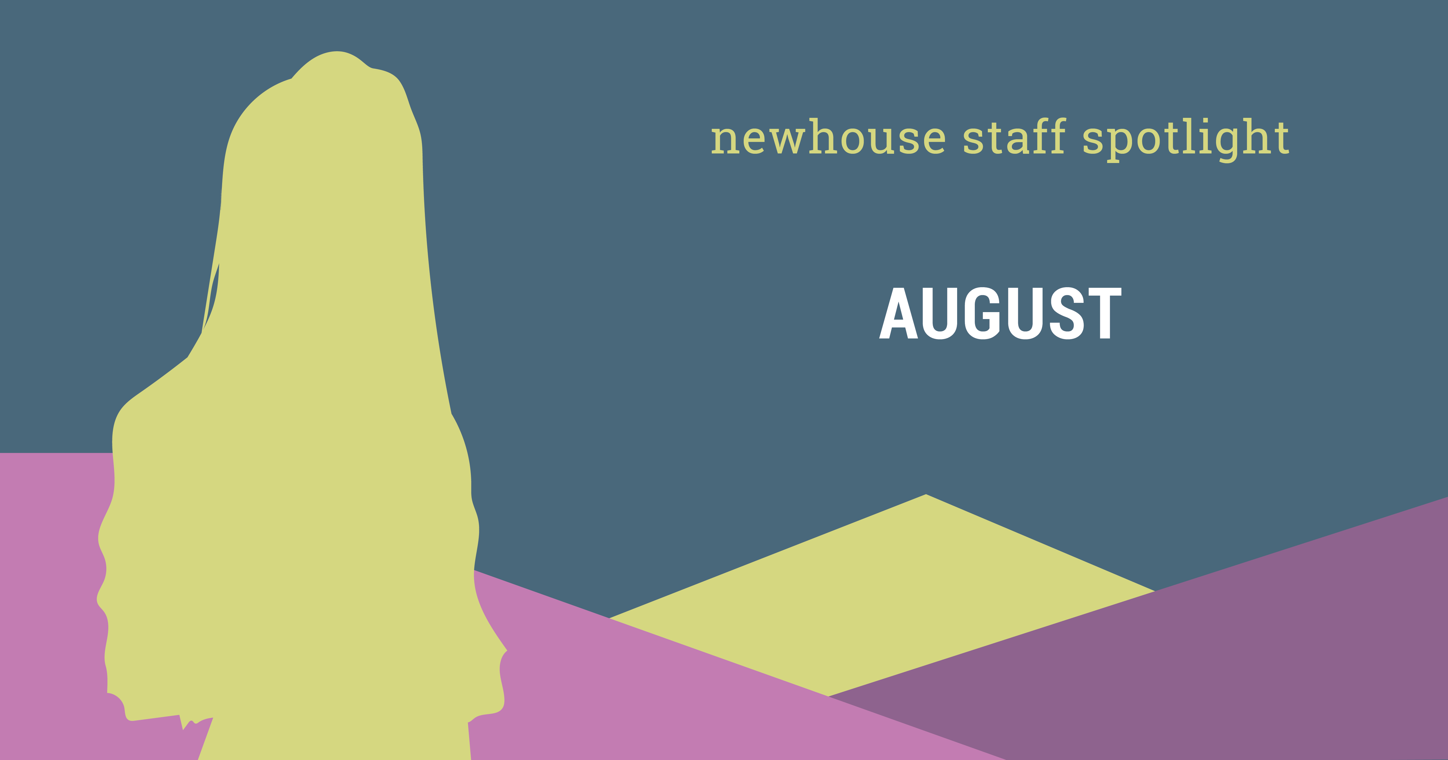 Reads: newhouse staff spotlight: august